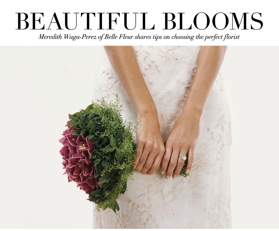 Beautiful Blooms - Meredit Waga-Perez of Belle Fleur shares tips on choosing the perfect florist