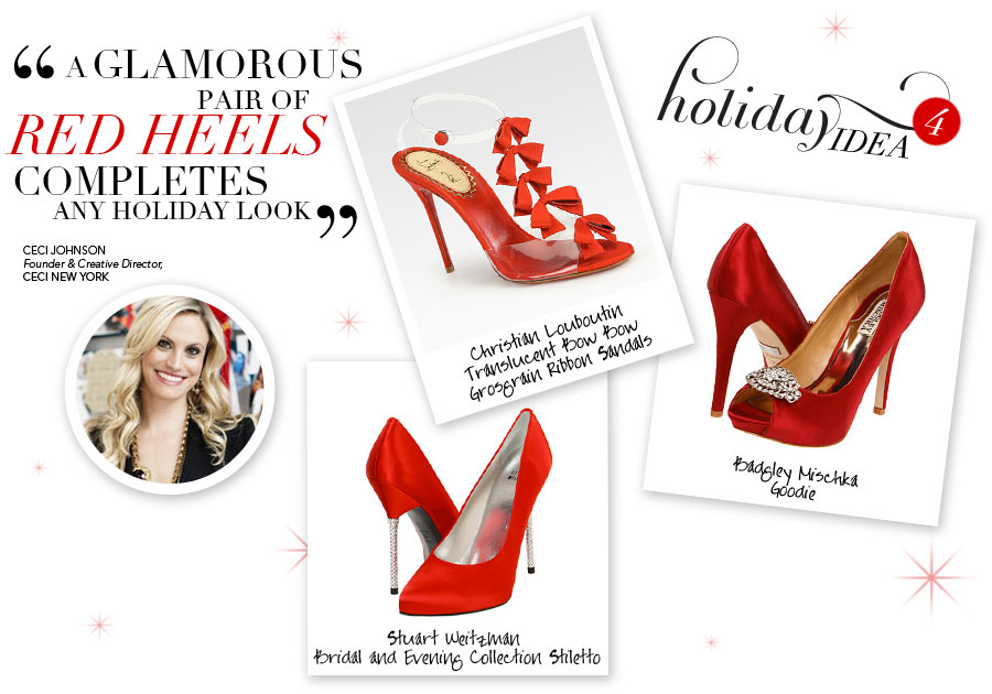 Holiday Idea #4 - A glamorous pair of red heels completes any holiday look - Ceci Johnson, Founder & Creative Director, Ceci New York