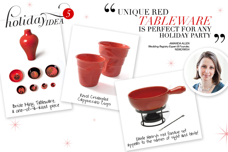 Holiday Idea #5 - Unique red tableware is perfect for any holiday - Amanda Allen, Wedding Registry Expert & Founder, Newlywish