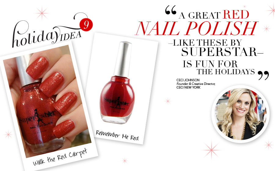 Holiday Idea #9 - A great red nail polish like these by Superstar is fun for the holidays - Ceci Johnson, Founder & Creative Director, Ceci New York