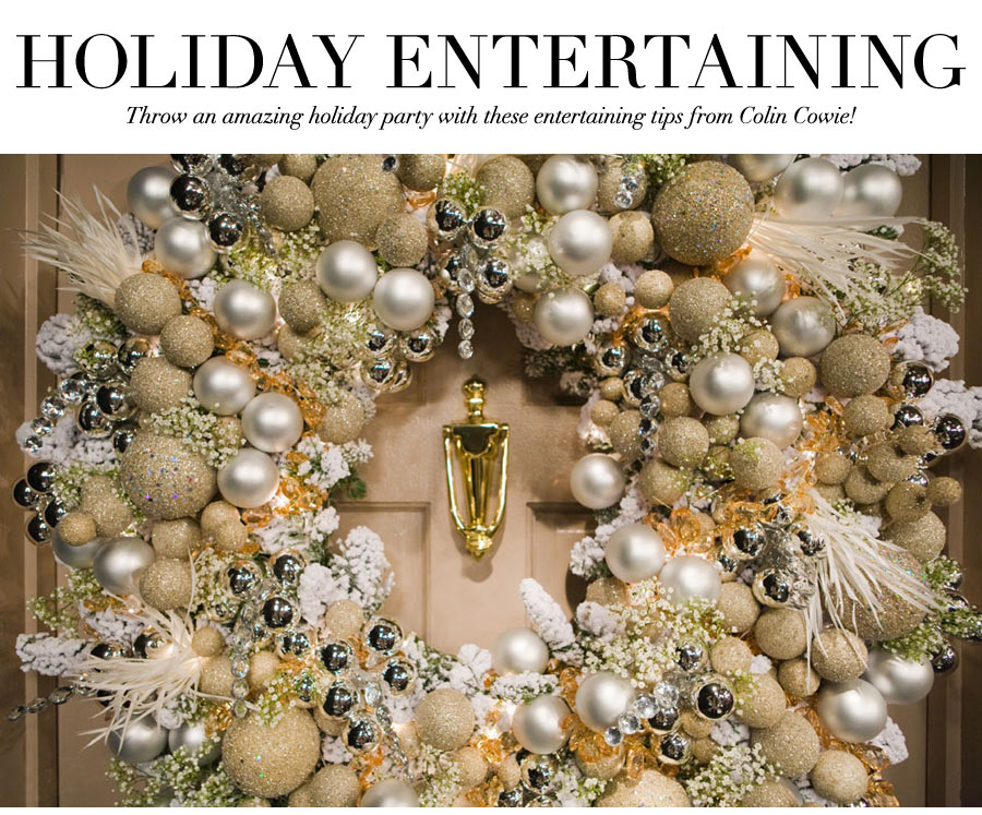Holiday Entertaining - Throw an amazing holiday party with these entertaining tips from Colin Cowie!