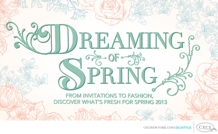 Ceci Johnson of Ceci New York - Dreaming of Spring - From invitations to fashion, discover what's fresh for Spring 2013