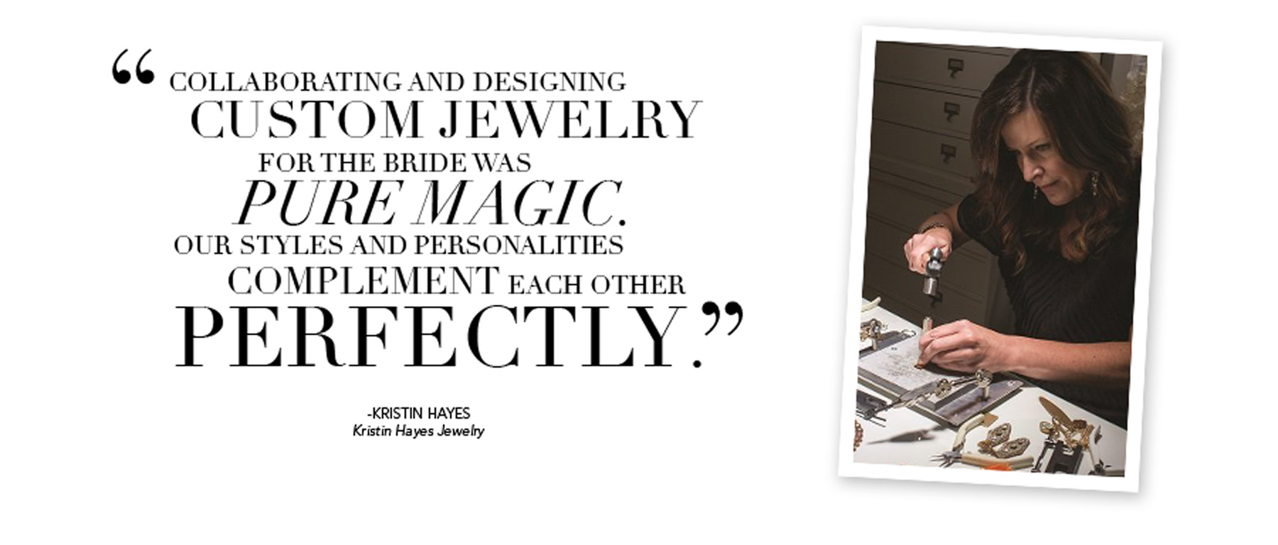 Collaborating and designing custom jewelry for the bride was pure magic. Our styles and personalities complement each other perfectly. - Kristin Hayes, Kristin Hayes Jewelry