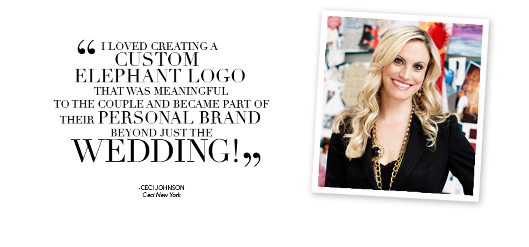 I loved creating a custom elephant logo that was meaningful to the couple and became part of their personal brand beyond just the wedding! - Ceci Johnson, Ceci New York