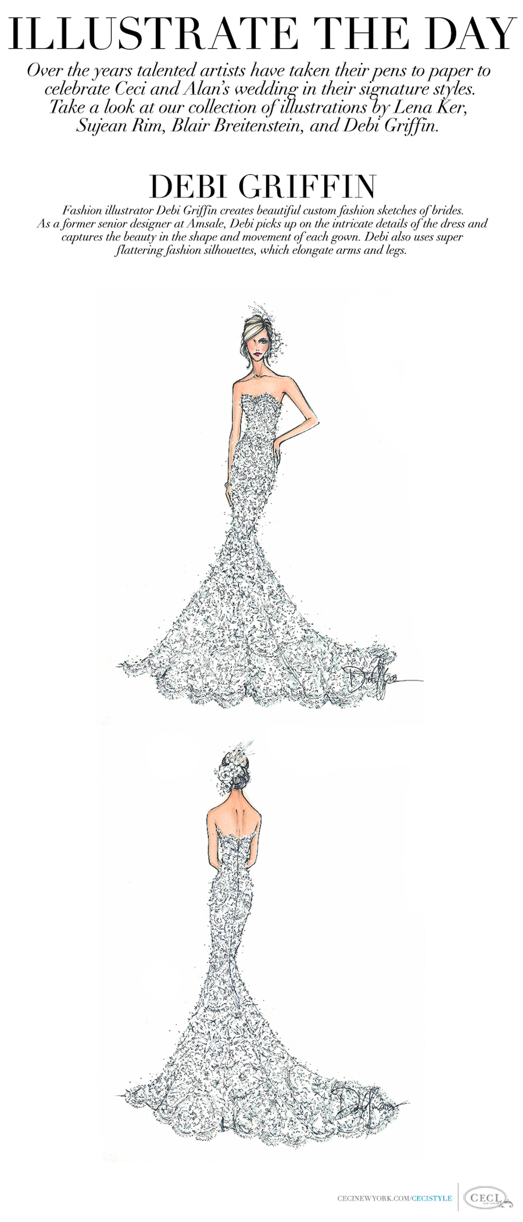 Fashion illustrator Debi Griffin creates beautiful custom fashion sketches of brides. As a former senior designer at Amsale, Debi picks up on the intricate details of the dress and captures the beauty in the shape and movement of each gown. Debi also uses super flattering fashion silhouettes, which elongate arms and legs.