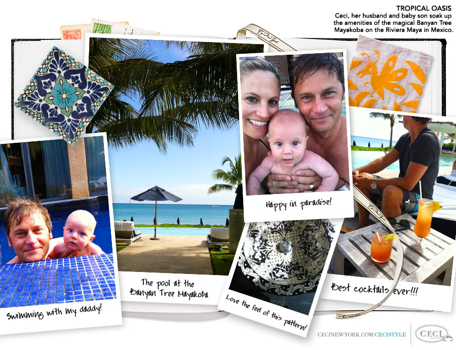 Ceci Johnson of Ceci New York - TROPICAL OASIS: Ceci, her husband and baby son soak up the amenities of the magical Banyan Tree Mayakoba on the Riviera Maya in Mexico.