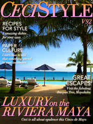 CeciStyle Magazine v92: Luxury on the Riviera Maya